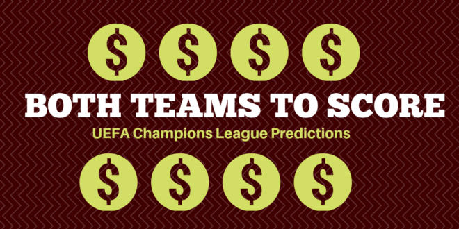 Your 6 'Both Teams To Score' Tip For UEFA Champions League Week One–Free 20 Odds